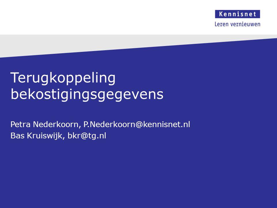 Terugkoppeling bekostigingsgegevens Petra Nederkoorn, P.Nederkoorn@kennisnet.nl Bas Kruiswijk, bkr@tg.nl