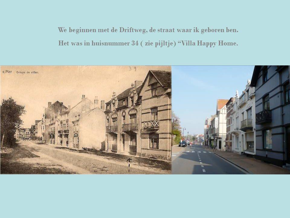 """We beginnen met de Driftweg, de straat waar ik geboren ben. Het was in huisnummer 34 ( zie pijltje) """"Villa Happy Home."""