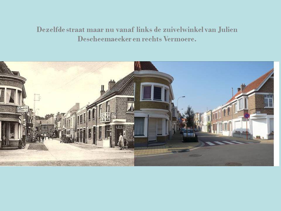 Dezelfde straat maar nu vanaf links de zuivelwinkel van Julien Descheemaecker en rechts Vermoere.