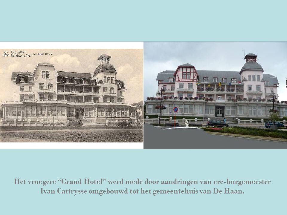 Het vroegere Grand Hotel werd mede door aandringen van ere-burgemeester Ivan Cattrysse omgebouwd tot het gemeentehuis van De Haan.