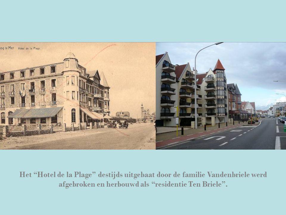 """Het """"Hotel de la Plage"""" destijds uitgebaat door de familie Vandenbriele werd afgebroken en herbouwd als """"residentie Ten Briele""""."""