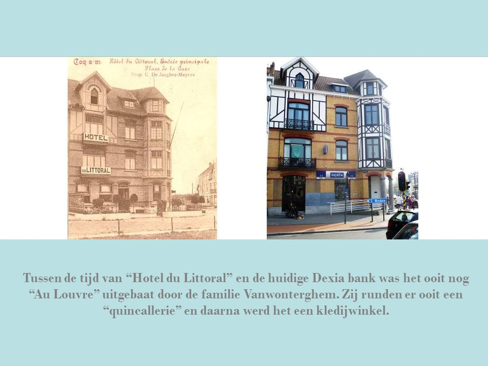 """Tussen de tijd van """"Hotel du Littoral"""" en de huidige Dexia bank was het ooit nog """"Au Louvre"""" uitgebaat door de familie Vanwonterghem. Zij runden er oo"""