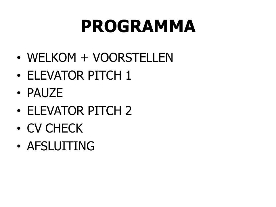 PROGRAMMA • WELKOM + VOORSTELLEN • ELEVATOR PITCH 1 • PAUZE • ELEVATOR PITCH 2 • CV CHECK • AFSLUITING