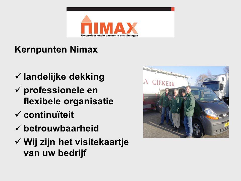Kernpunten Nimax  landelijke dekking  professionele en flexibele organisatie  continuïteit  betrouwbaarheid  Wij zijn het visitekaartje van uw bedrijf