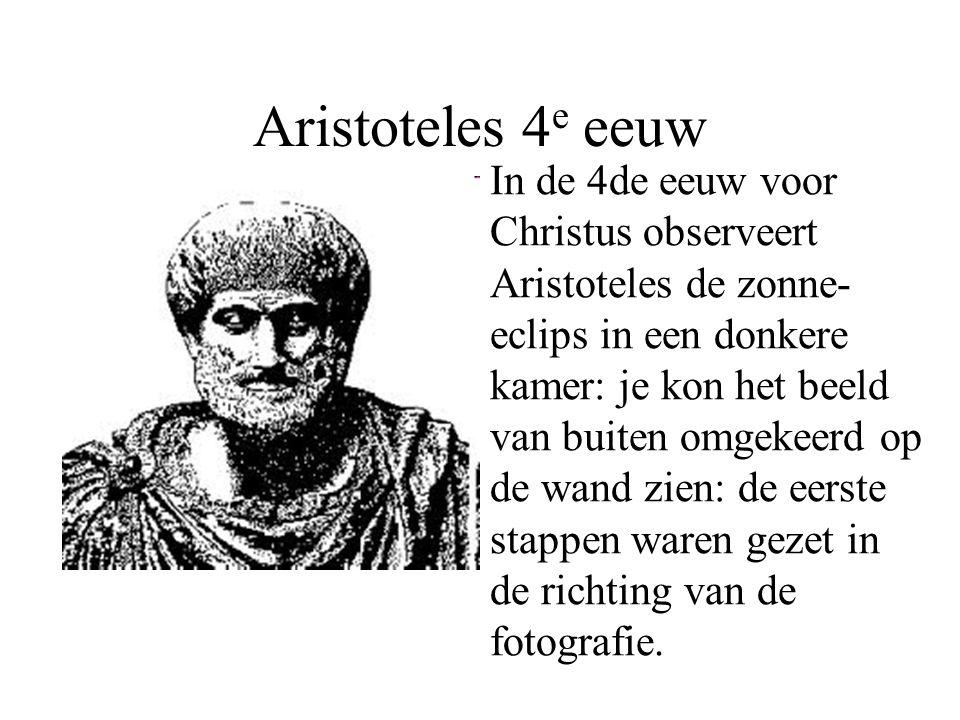 Aristoteles 4 e eeuw In de 4de eeuw voor Christus observeert Aristoteles de zonne- eclips in een donkere kamer: je kon het beeld van buiten omgekeerd
