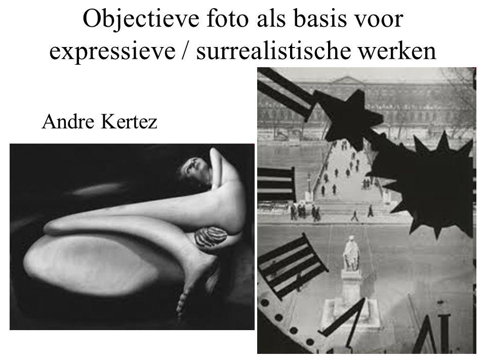 Objectieve foto als basis voor expressieve / surrealistische werken Andre Kertez