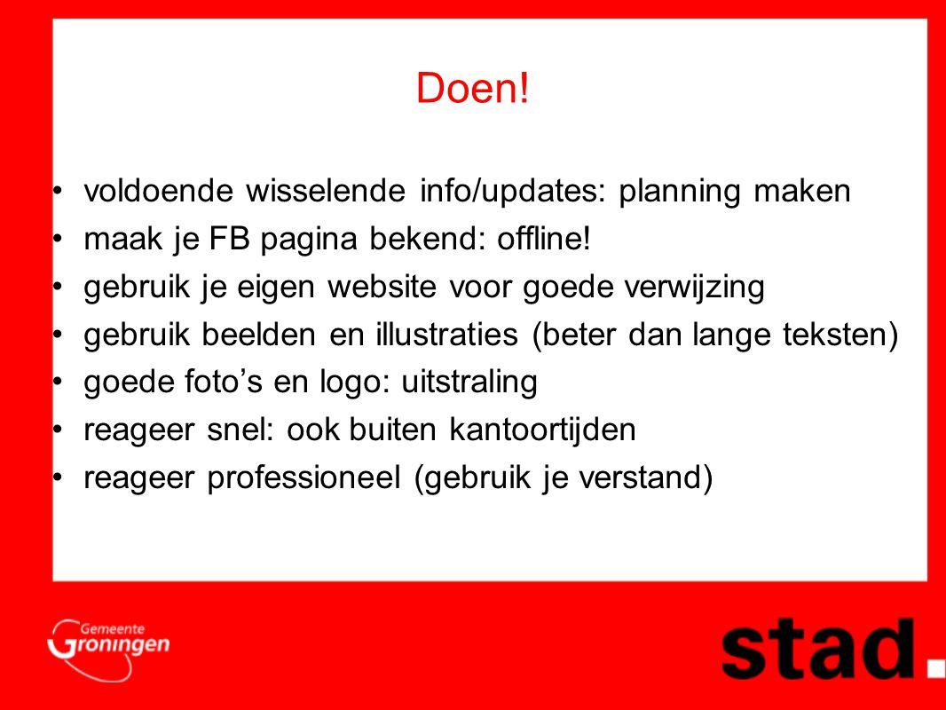 Doen. •voldoende wisselende info/updates: planning maken •maak je FB pagina bekend: offline.