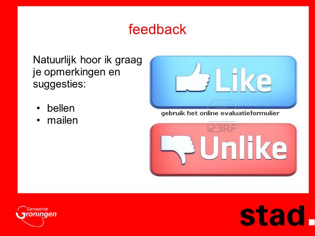 feedback Natuurlijk hoor ik graag je opmerkingen en suggesties: •bellen •mailen