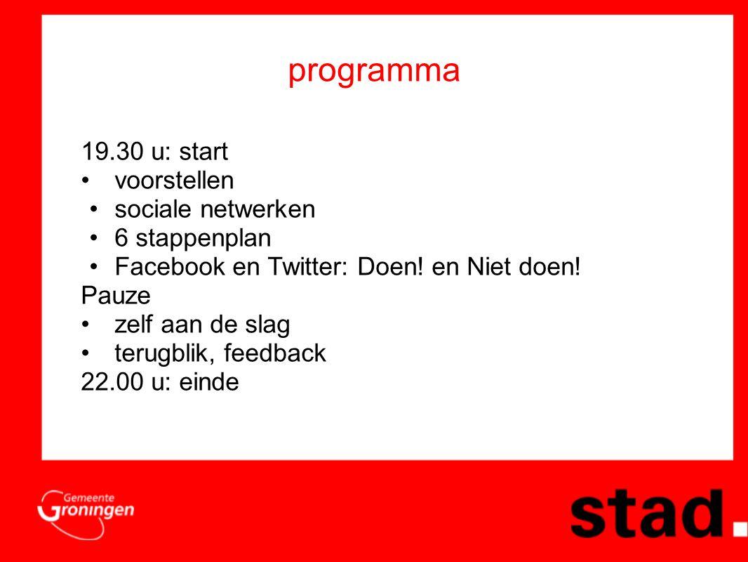 programma 19.30 u: start •voorstellen •sociale netwerken •6 stappenplan •Facebook en Twitter: Doen.