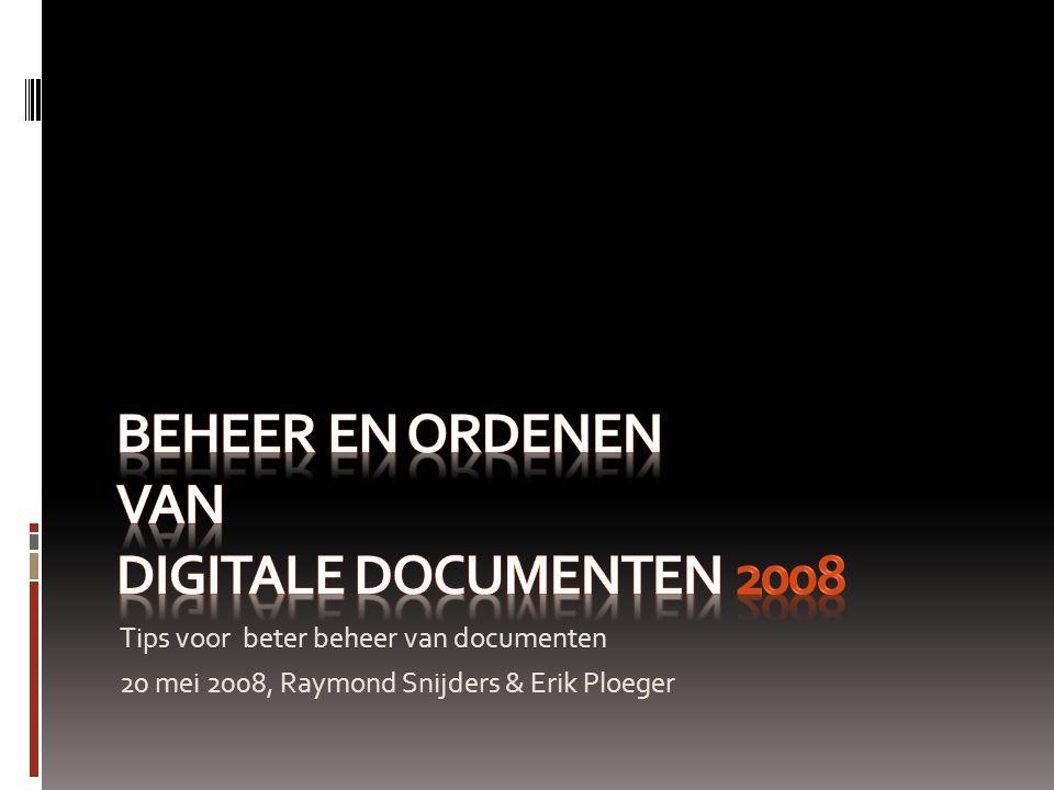 Tips voor beter beheer van documenten 20 mei 2008, Raymond Snijders & Erik Ploeger