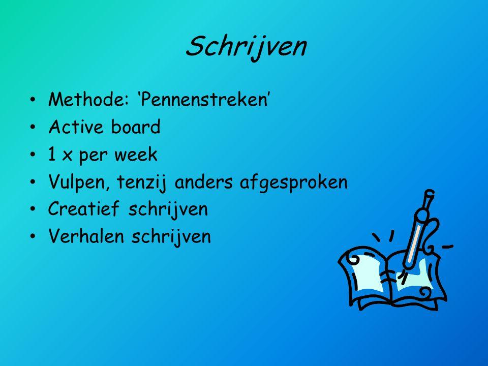 Schrijven • Methode: 'Pennenstreken' • Active board • 1 x per week • Vulpen, tenzij anders afgesproken • Creatief schrijven • Verhalen schrijven
