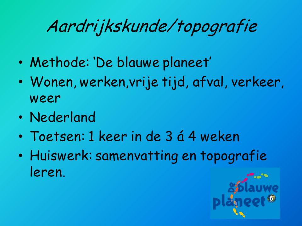 Aardrijkskunde/topografie • Methode: 'De blauwe planeet' • Wonen, werken,vrije tijd, afval, verkeer, weer • Nederland • Toetsen: 1 keer in de 3 á 4 weken • Huiswerk: samenvatting en topografie leren.