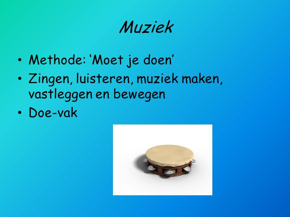 Muziek • Methode: 'Moet je doen' • Zingen, luisteren, muziek maken, vastleggen en bewegen • Doe-vak