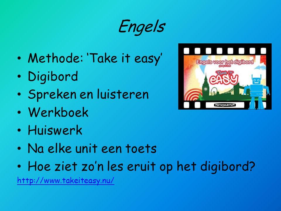 Engels • Methode: 'Take it easy' • Digibord • Spreken en luisteren • Werkboek • Huiswerk • Na elke unit een toets • Hoe ziet zo'n les eruit op het digibord.