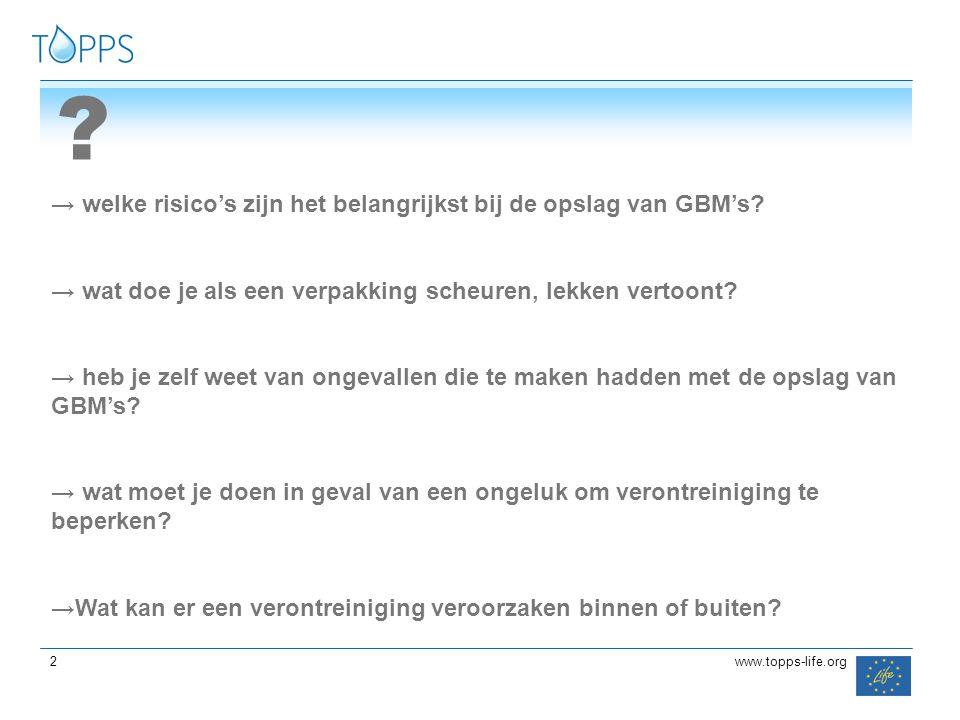 2 2www.topps-life.org ? → welke risico's zijn het belangrijkst bij de opslag van GBM's? → wat doe je als een verpakking scheuren, lekken vertoont? → h