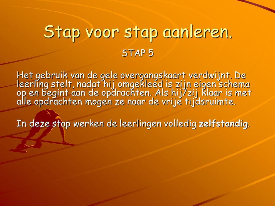 Stap voor stap aanleren. STAP 5 Het gebruik van de gele overgangskaart verdwijnt. De leerling stelt, nadat hij omgekleed is zijn eigen schema op en be
