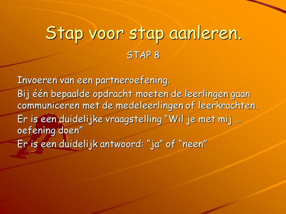 Stap voor stap aanleren. STAP 8 Invoeren van een partneroefening. Bij één bepaalde opdracht moeten de leerlingen gaan communiceren met de medeleerling