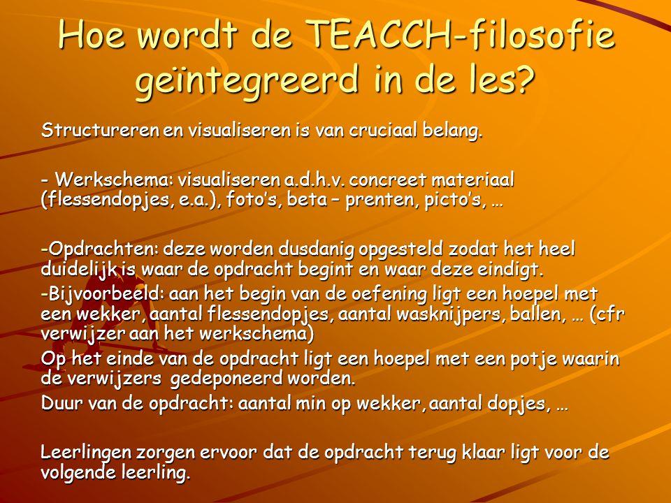 Hoe wordt de TEACCH-filosofie geïntegreerd in de les? Structureren en visualiseren is van cruciaal belang. - Werkschema: visualiseren a.d.h.v. concree