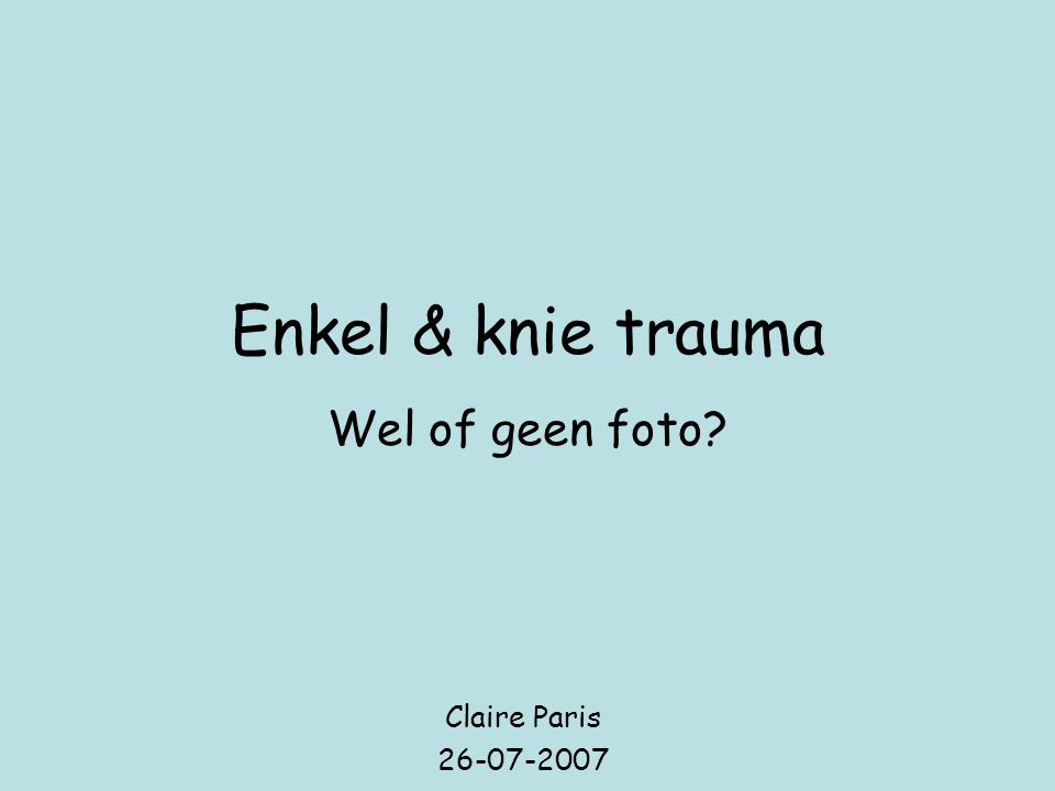 Enkel & knie trauma Wel of geen foto? Claire Paris 26-07-2007