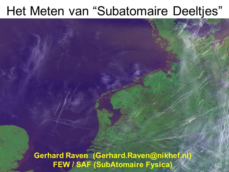 """Het Meten van """"Subatomaire Deeltjes"""" •original workoriginal work •detailed versiondetailed version Gerhard Raven (Gerhard.Raven@nikhef.nl) FEW / SAF ("""