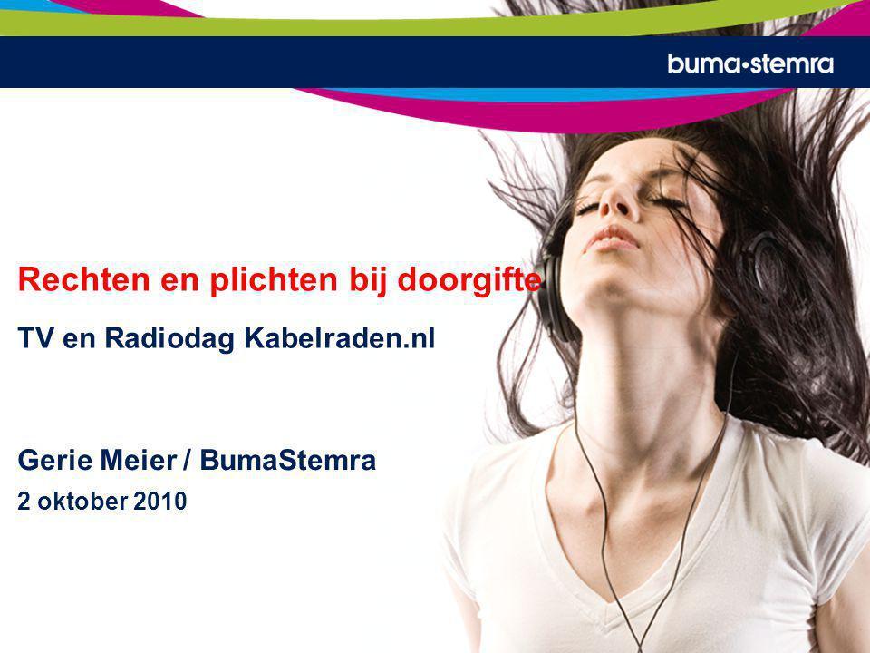 Rechten en plichten bij doorgifte TV en Radiodag Kabelraden.nl Gerie Meier / BumaStemra 2 oktober 2010