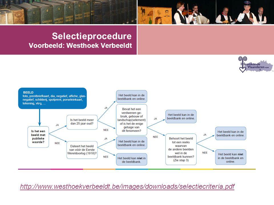 Selectieprocedure Voorbeeld: Westhoek Verbeeldt http://www.westhoekverbeeldt.be/images/downloads/selectiecriteria.pdf