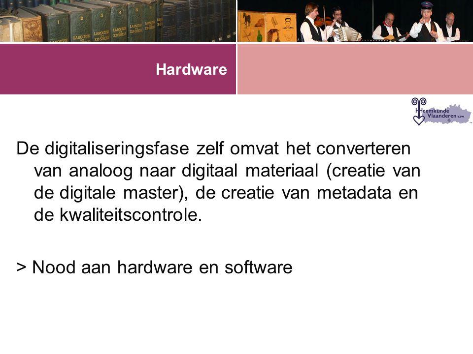 Hardware De digitaliseringsfase zelf omvat het converteren van analoog naar digitaal materiaal (creatie van de digitale master), de creatie van metadata en de kwaliteitscontrole.