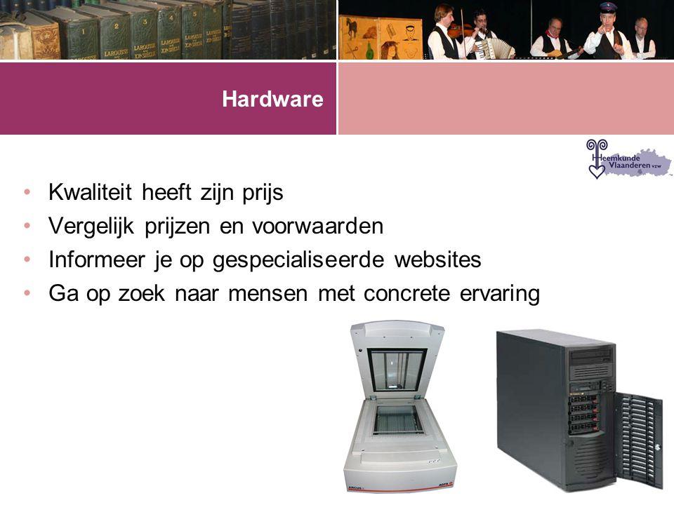 Hardware •Kwaliteit heeft zijn prijs •Vergelijk prijzen en voorwaarden •Informeer je op gespecialiseerde websites •Ga op zoek naar mensen met concrete ervaring