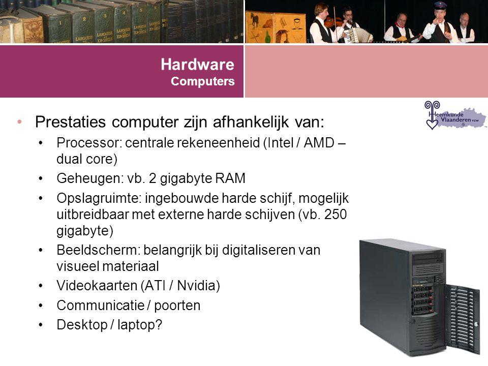 Hardware Computers •Prestaties computer zijn afhankelijk van: •Processor: centrale rekeneenheid (Intel / AMD – dual core) •Geheugen: vb. 2 gigabyte RA