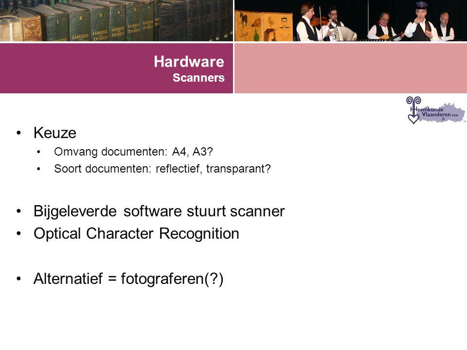 Hardware Scanners •Keuze •Omvang documenten: A4, A3.
