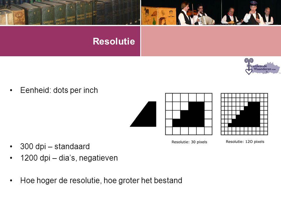 Resolutie •Eenheid: dots per inch •300 dpi – standaard •1200 dpi – dia's, negatieven •Hoe hoger de resolutie, hoe groter het bestand