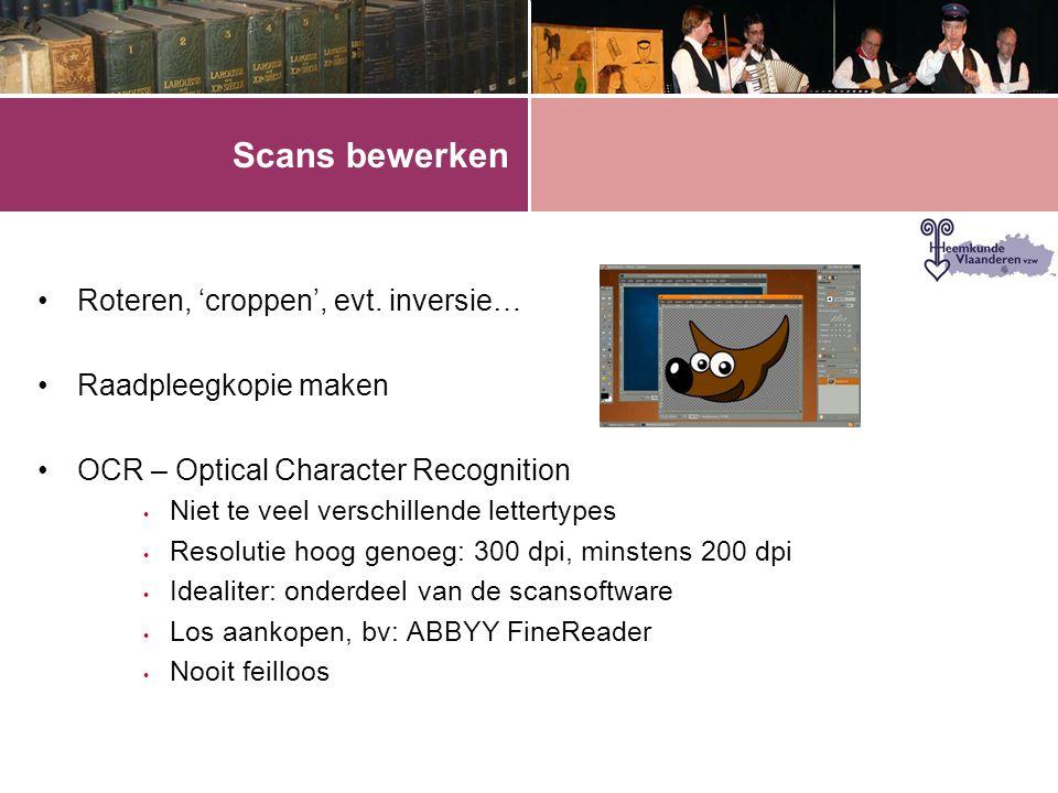 Scans bewerken •Roteren, 'croppen', evt. inversie… •Raadpleegkopie maken •OCR – Optical Character Recognition • Niet te veel verschillende lettertypes