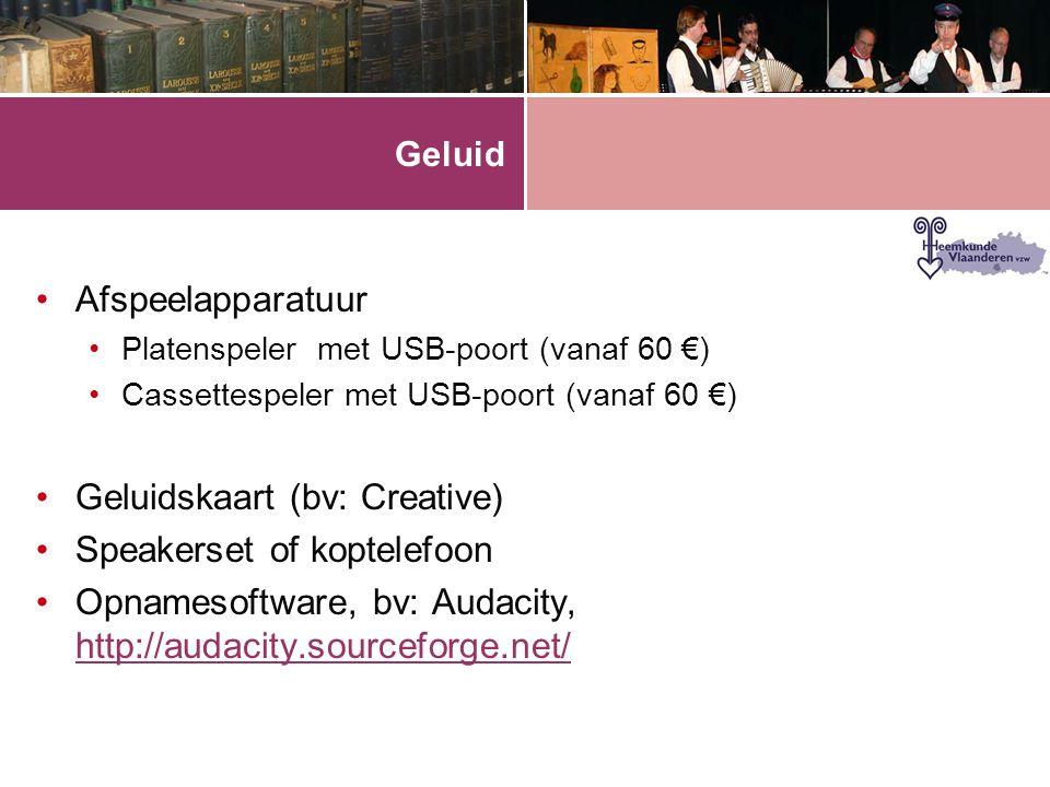 Geluid •Afspeelapparatuur •Platenspeler met USB-poort (vanaf 60 €) •Cassettespeler met USB-poort (vanaf 60 €) •Geluidskaart (bv: Creative) •Speakerset of koptelefoon •Opnamesoftware, bv: Audacity, http://audacity.sourceforge.net/ http://audacity.sourceforge.net/