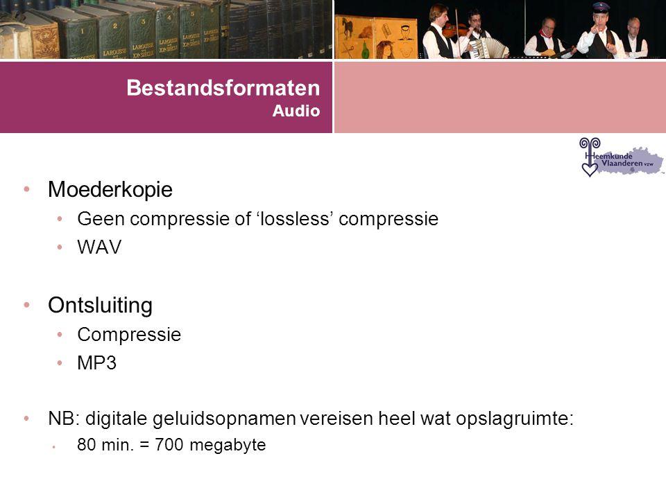 Bestandsformaten Audio •Moederkopie •Geen compressie of 'lossless' compressie •WAV •Ontsluiting •Compressie •MP3 •NB: digitale geluidsopnamen vereisen heel wat opslagruimte: • 80 min.