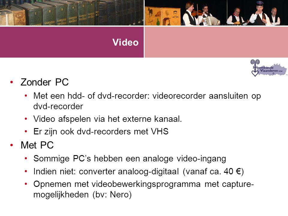 Video •Zonder PC •Met een hdd- of dvd-recorder: videorecorder aansluiten op dvd-recorder •Video afspelen via het externe kanaal. •Er zijn ook dvd-reco
