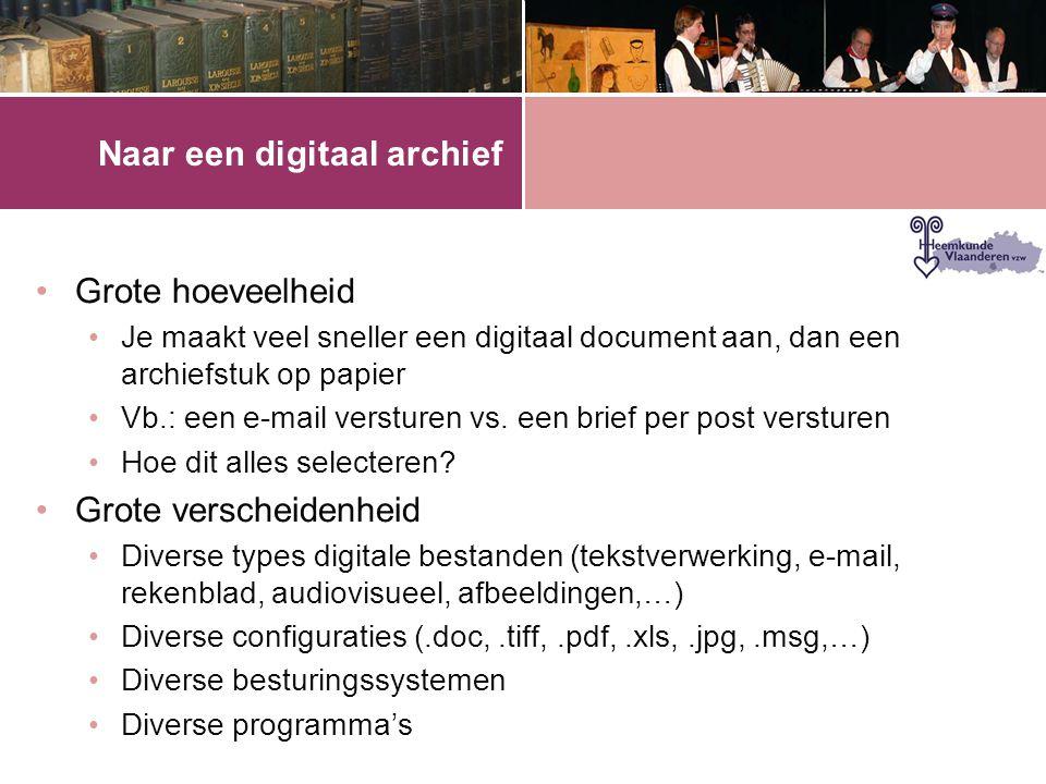 Naar een digitaal archief •Grote hoeveelheid •Je maakt veel sneller een digitaal document aan, dan een archiefstuk op papier •Vb.: een e-mail versturen vs.