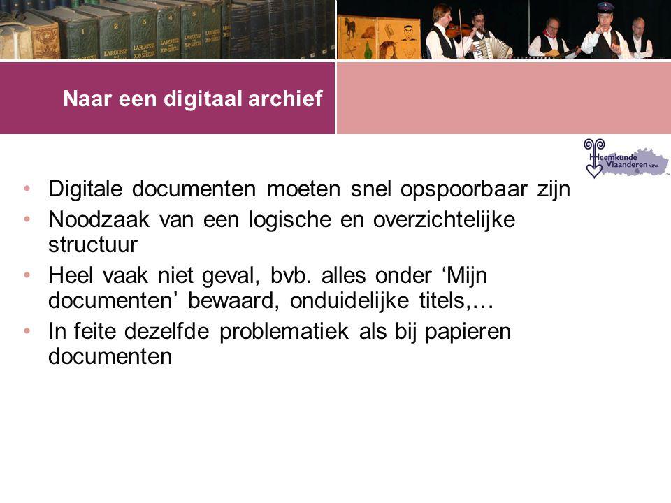 Naar een digitaal archief •Digitale documenten moeten snel opspoorbaar zijn •Noodzaak van een logische en overzichtelijke structuur •Heel vaak niet geval, bvb.