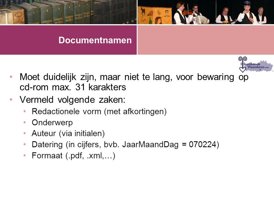 Documentnamen •Moet duidelijk zijn, maar niet te lang, voor bewaring op cd-rom max. 31 karakters •Vermeld volgende zaken: •Redactionele vorm (met afko