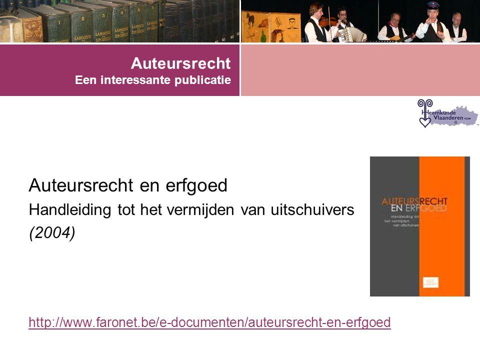 Auteursrecht Een interessante publicatie Auteursrecht en erfgoed Handleiding tot het vermijden van uitschuivers (2004) http://www.faronet.be/e-documenten/auteursrecht-en-erfgoed