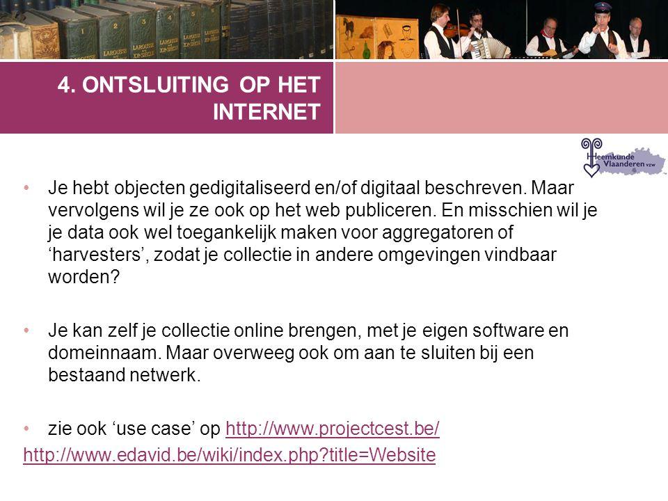 4.ONTSLUITING OP HET INTERNET •Je hebt objecten gedigitaliseerd en/of digitaal beschreven.