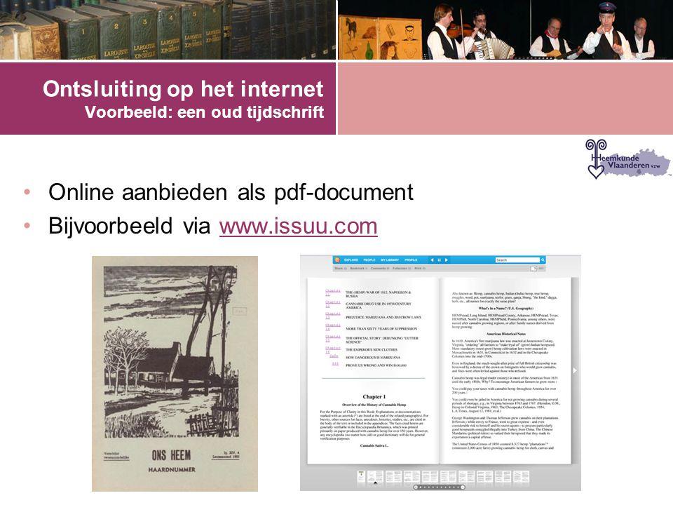 Ontsluiting op het internet Voorbeeld: een oud tijdschrift •Online aanbieden als pdf-document •Bijvoorbeeld via www.issuu.comwww.issuu.com