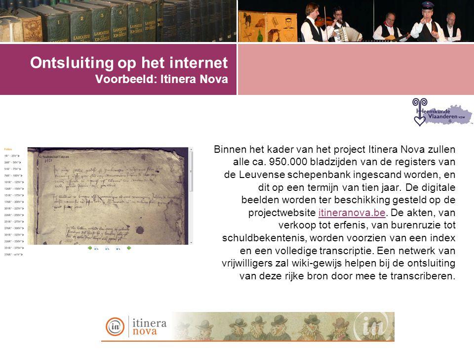 Ontsluiting op het internet Voorbeeld: Itinera Nova Binnen het kader van het project Itinera Nova zullen alle ca. 950.000 bladzijden van de registers