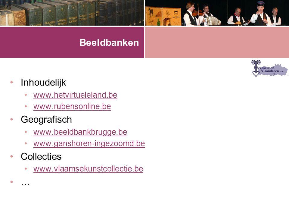Beeldbanken •Inhoudelijk •www.hetvirtueleland.bewww.hetvirtueleland.be •www.rubensonline.bewww.rubensonline.be •Geografisch •www.beeldbankbrugge.bewww.beeldbankbrugge.be •www.ganshoren-ingezoomd.bewww.ganshoren-ingezoomd.be •Collecties •www.vlaamsekunstcollectie.bewww.vlaamsekunstcollectie.be •…