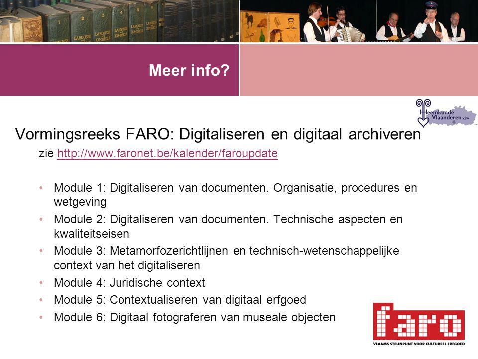 Meer info? Vormingsreeks FARO: Digitaliseren en digitaal archiveren zie http://www.faronet.be/kalender/faroupdatehttp://www.faronet.be/kalender/faroup