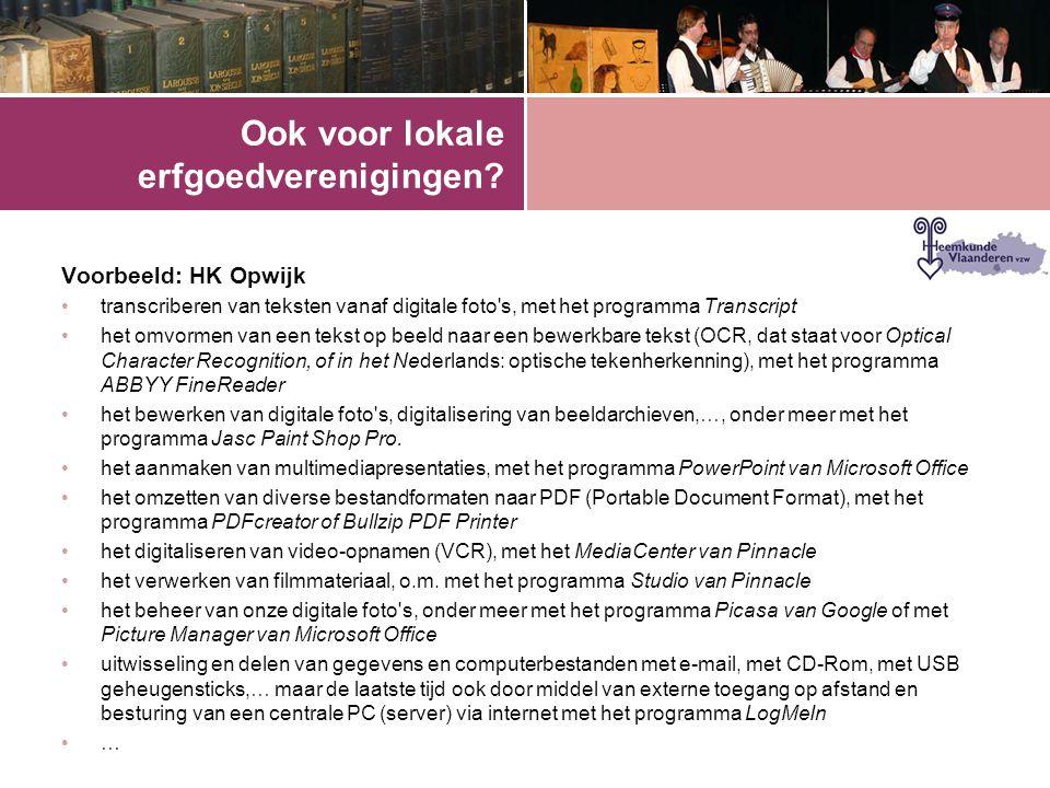 Ook voor lokale erfgoedverenigingen? Voorbeeld: HK Opwijk •transcriberen van teksten vanaf digitale foto's, met het programma Transcript •het omvormen