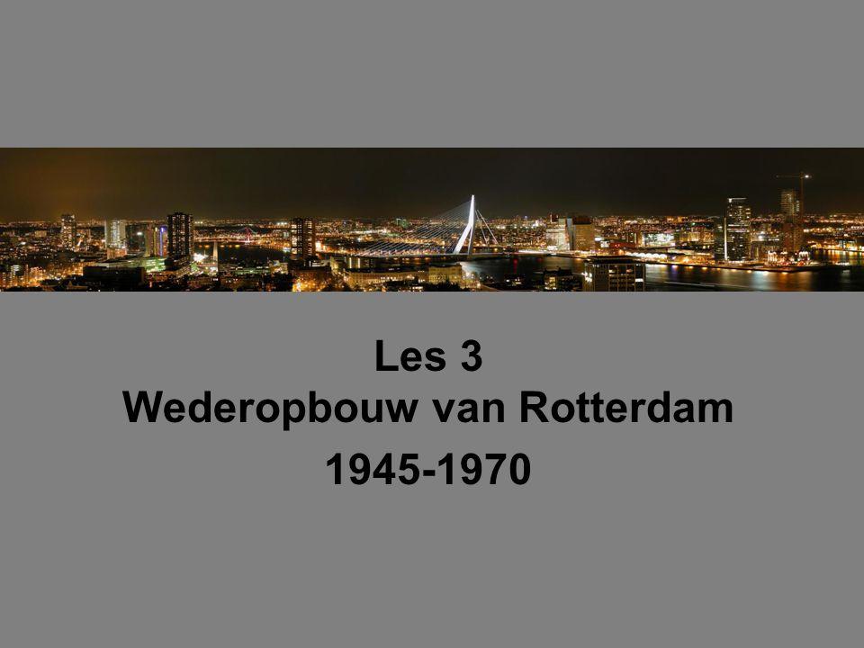 Inhoud van de les: •Wederopbouw •Het basisplan •Een tijdlijn •Haven van Rotterdam (tot 1970) •Symbool van het naoorlogse Rotterdam •Rotterdam in 1953 •Rotterdam in 2009 •Brandgrens + filmpje wat betekent dit?