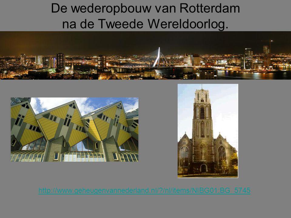 De wederopbouw van Rotterdam na de Tweede Wereldoorlog. http://www.geheugenvannederland.nl/?/nl/items/NIBG01;BG_5745