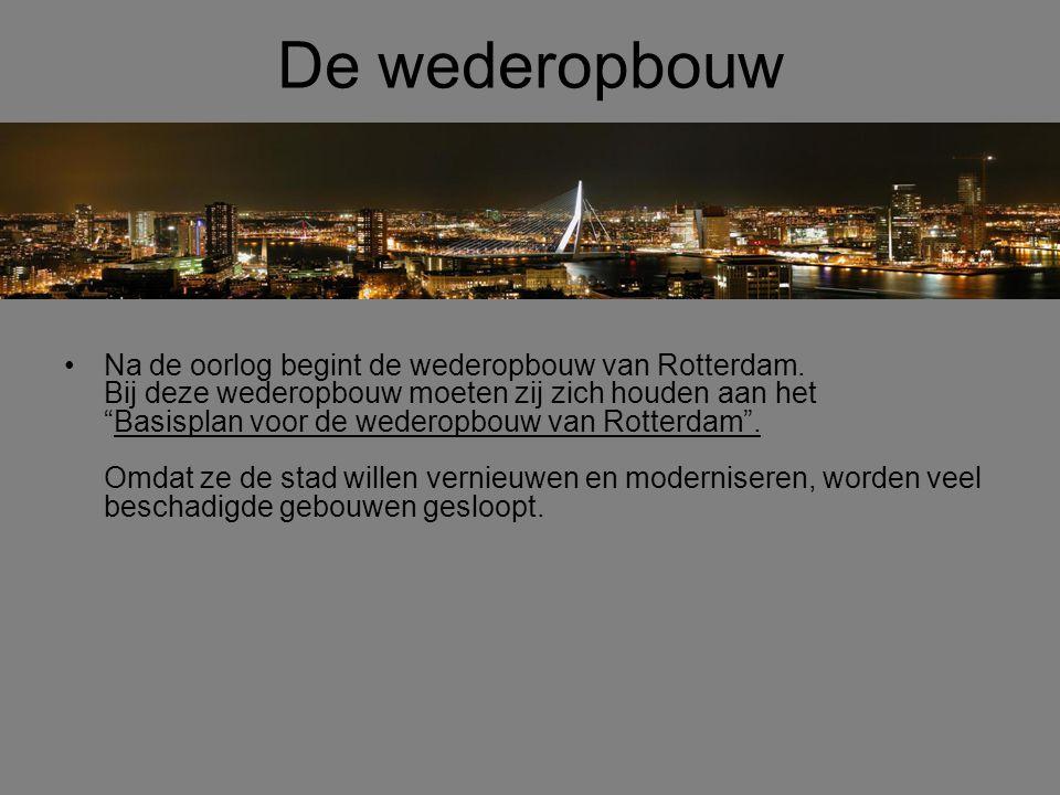 """De wederopbouw •Na de oorlog begint de wederopbouw van Rotterdam. Bij deze wederopbouw moeten zij zich houden aan het """"Basisplan voor de wederopbouw v"""