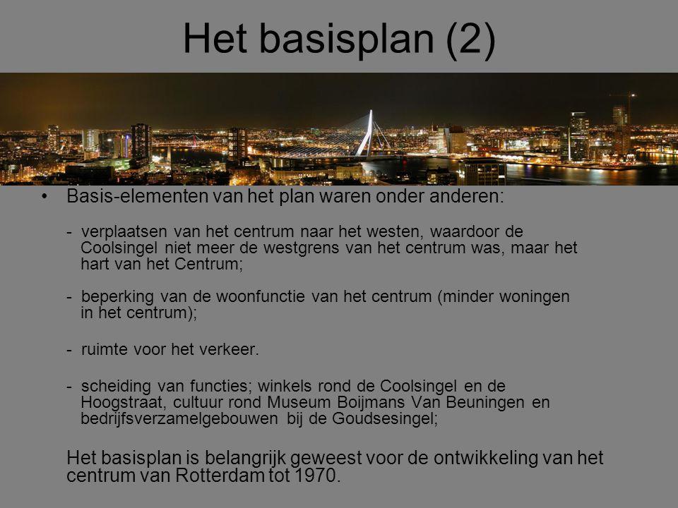 Het basisplan (2) •Basis-elementen van het plan waren onder anderen: - verplaatsen van het centrum naar het westen, waardoor de Coolsingel niet meer d