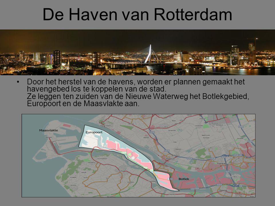 De Haven van Rotterdam •Door het herstel van de havens, worden er plannen gemaakt het havengebed los te koppelen van de stad. Ze leggen ten zuiden van